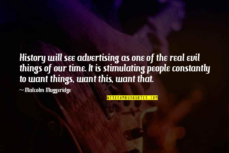 Penelope Gilliatt Quotes By Malcolm Muggeridge: History will see advertising as one of the