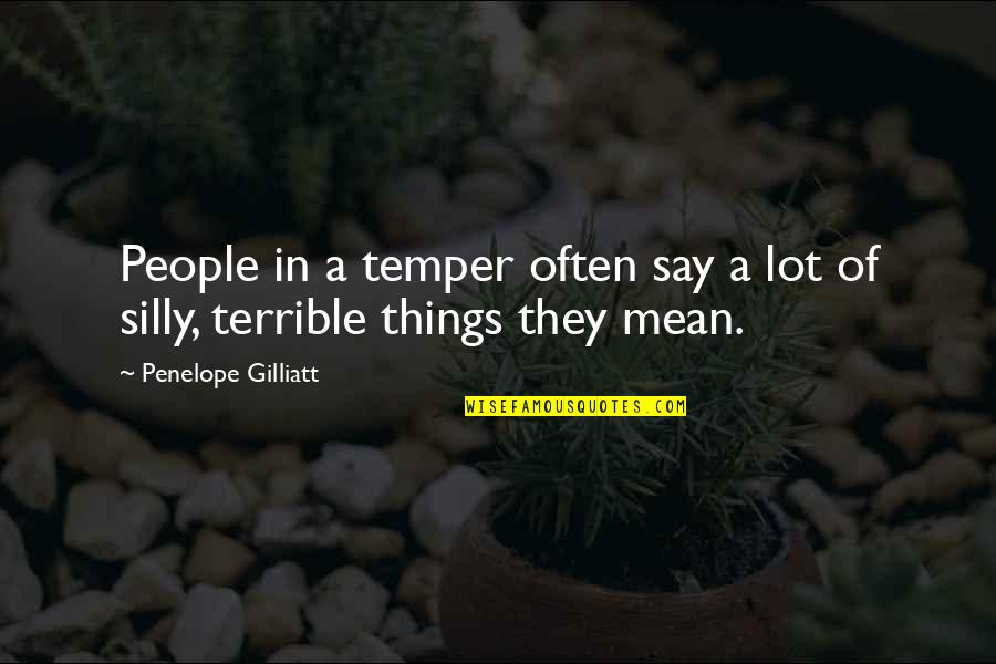 Penelope Gilliatt Quotes By Penelope Gilliatt: People in a temper often say a lot