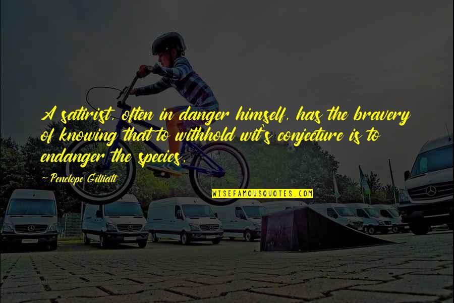 Penelope Gilliatt Quotes By Penelope Gilliatt: A satirist, often in danger himself, has the