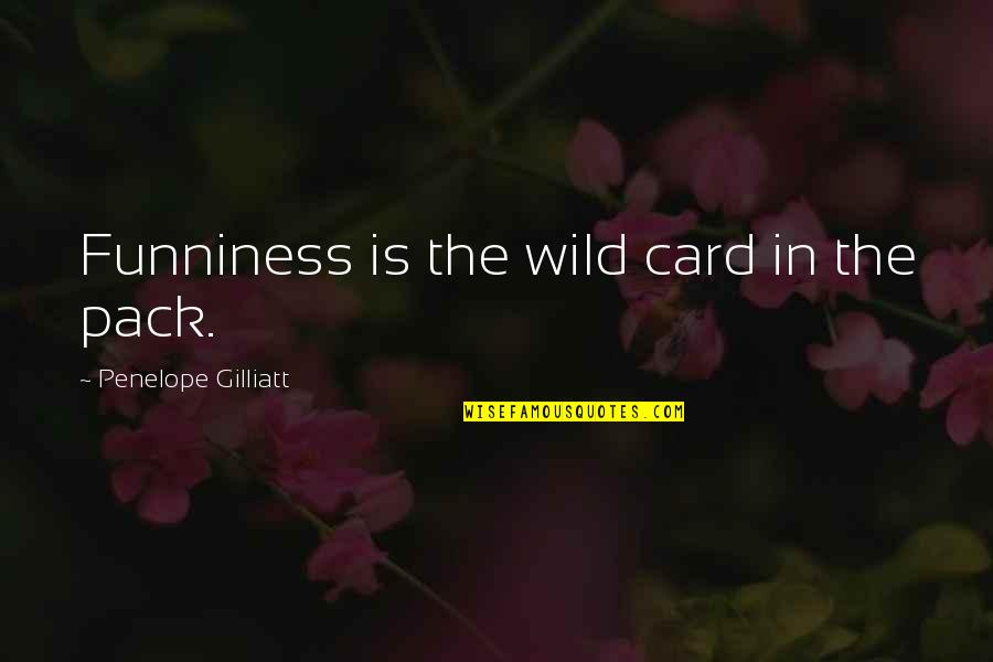 Penelope Gilliatt Quotes By Penelope Gilliatt: Funniness is the wild card in the pack.