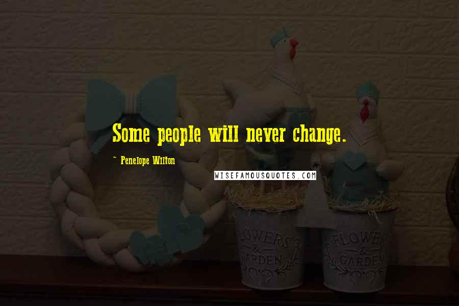 Penelope Wilton quotes: Some people will never change.