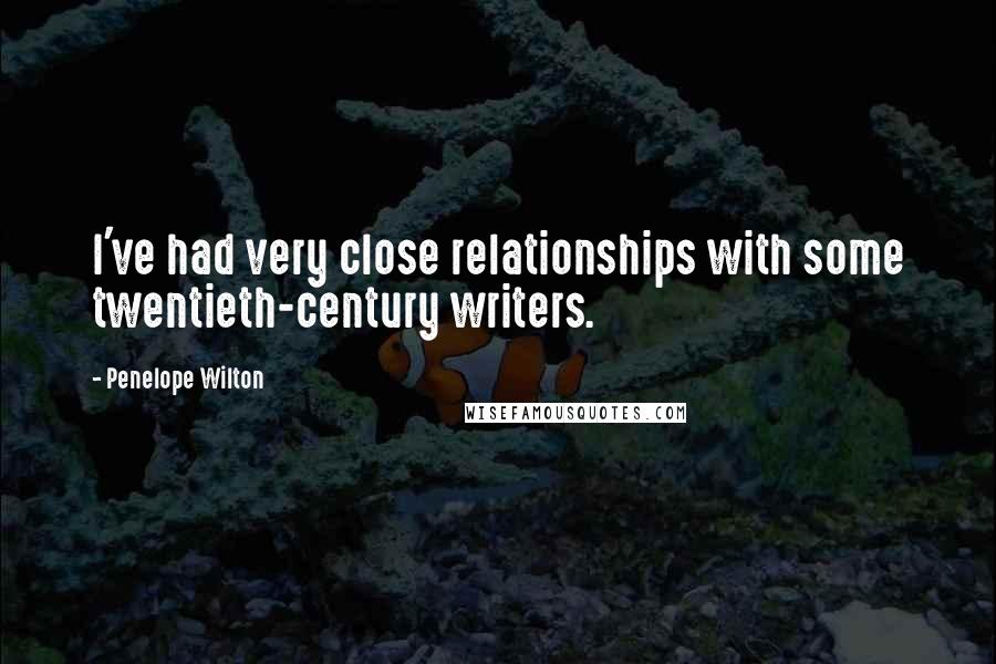 Penelope Wilton quotes: I've had very close relationships with some twentieth-century writers.