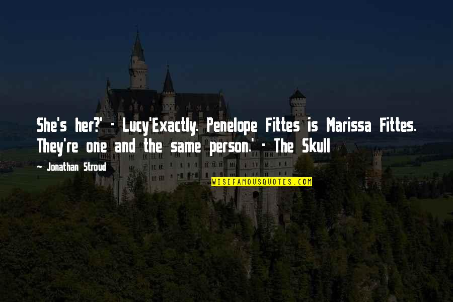 Penelope's Quotes By Jonathan Stroud: She's her?' - Lucy'Exactly. Penelope Fittes is Marissa