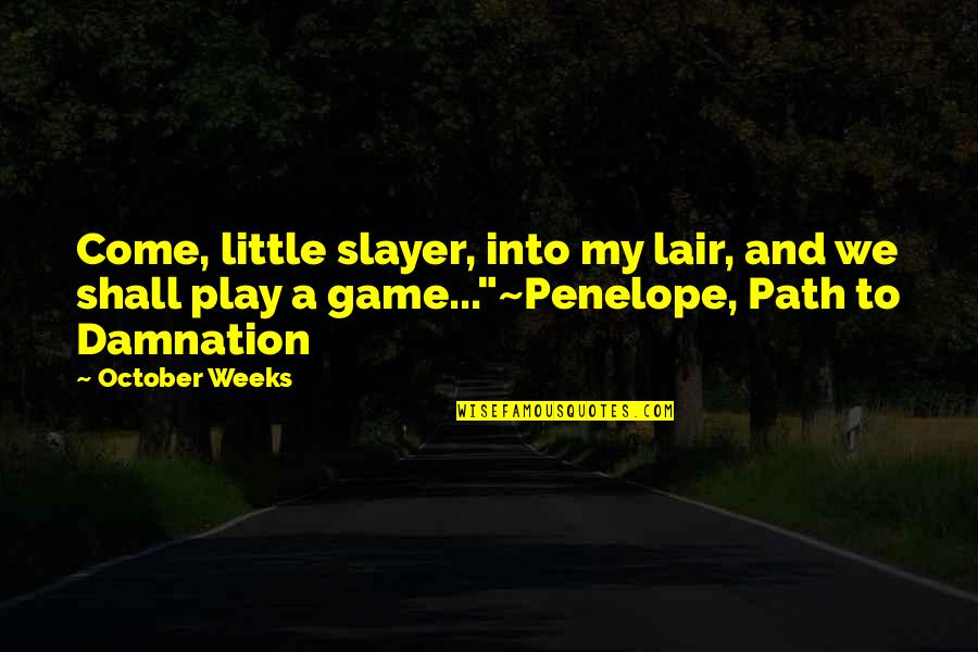Penelope's Quotes By October Weeks: Come, little slayer, into my lair, and we