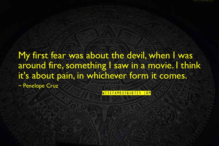 Penelope's Quotes By Penelope Cruz: My first fear was about the devil, when