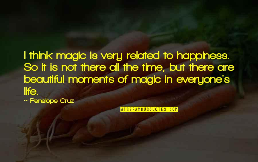 Penelope's Quotes By Penelope Cruz: I think magic is very related to happiness.