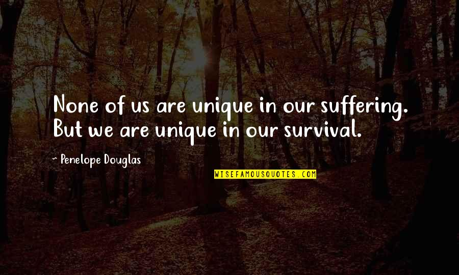 Penelope's Quotes By Penelope Douglas: None of us are unique in our suffering.