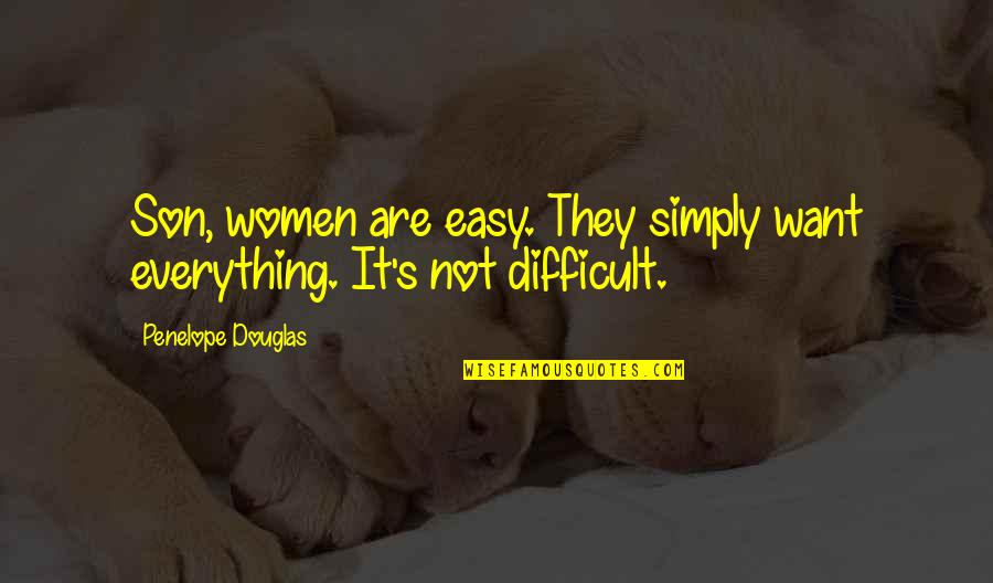 Penelope's Quotes By Penelope Douglas: Son, women are easy. They simply want everything.
