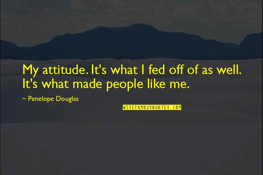 Penelope's Quotes By Penelope Douglas: My attitude. It's what I fed off of