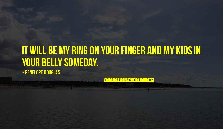 Penelope's Quotes By Penelope Douglas: It will be my ring on your finger