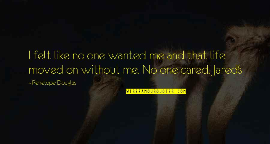 Penelope's Quotes By Penelope Douglas: I felt like no one wanted me and