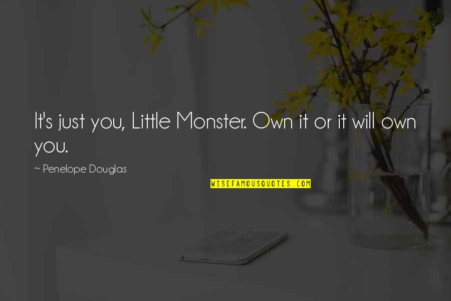 Penelope's Quotes By Penelope Douglas: It's just you, Little Monster. Own it or
