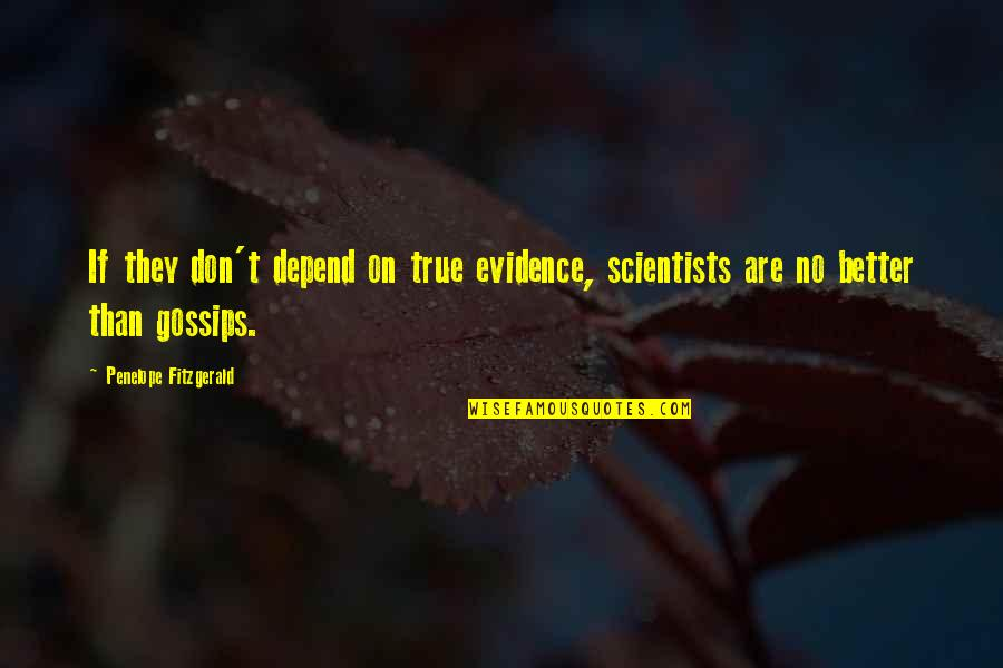 Penelope's Quotes By Penelope Fitzgerald: If they don't depend on true evidence, scientists