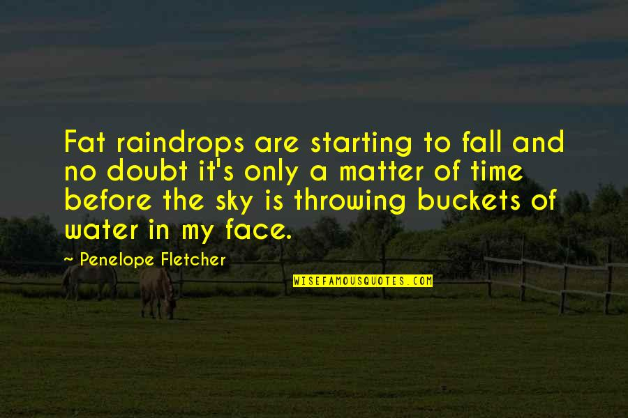 Penelope's Quotes By Penelope Fletcher: Fat raindrops are starting to fall and no