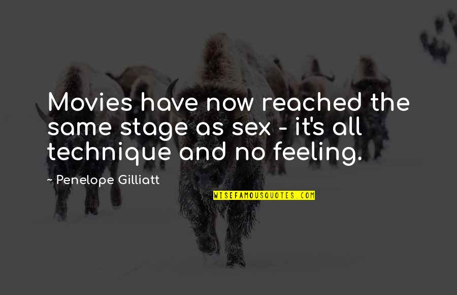 Penelope's Quotes By Penelope Gilliatt: Movies have now reached the same stage as