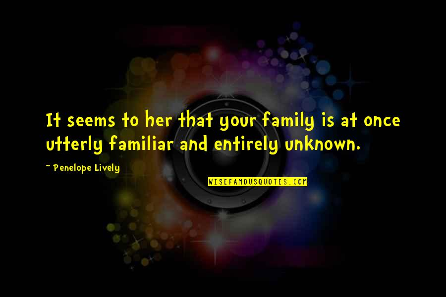 Penelope's Quotes By Penelope Lively: It seems to her that your family is