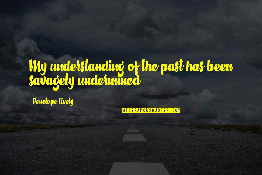 Penelope's Quotes By Penelope Lively: My understanding of the past has been savagely
