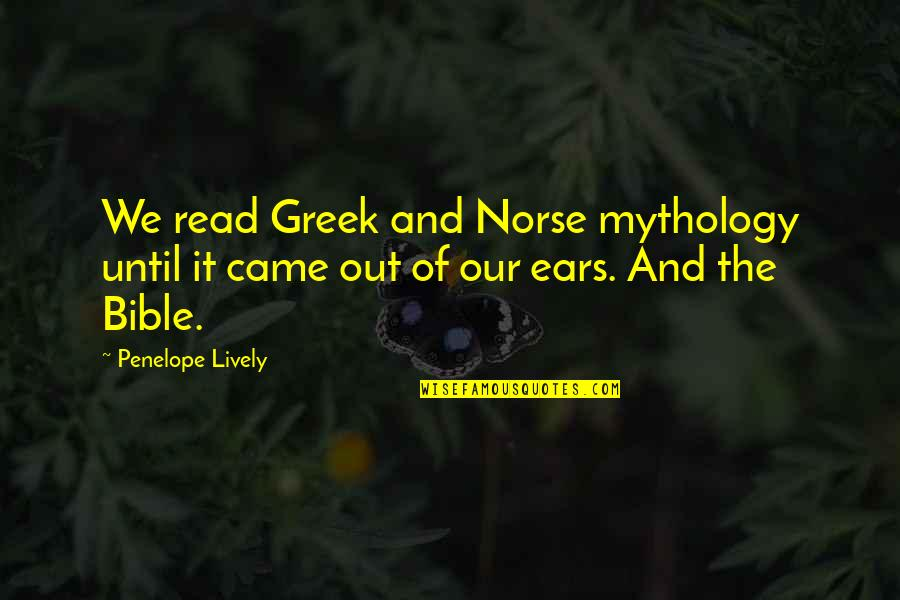 Penelope's Quotes By Penelope Lively: We read Greek and Norse mythology until it