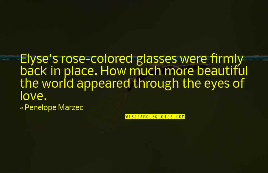 Penelope's Quotes By Penelope Marzec: Elyse's rose-colored glasses were firmly back in place.