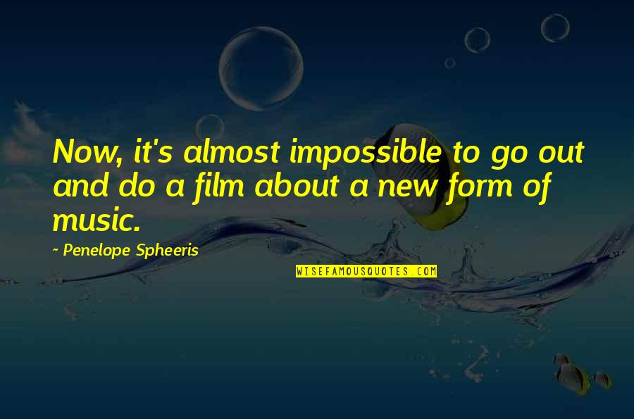 Penelope's Quotes By Penelope Spheeris: Now, it's almost impossible to go out and