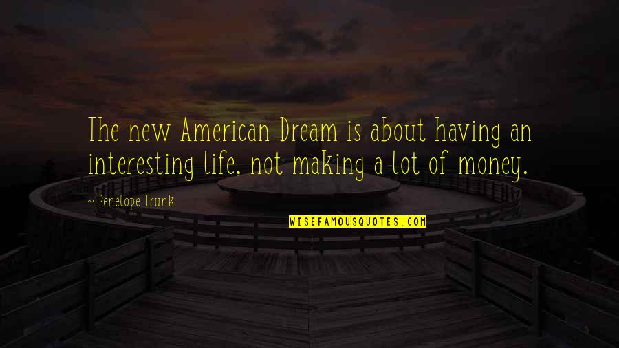 Penelope's Quotes By Penelope Trunk: The new American Dream is about having an