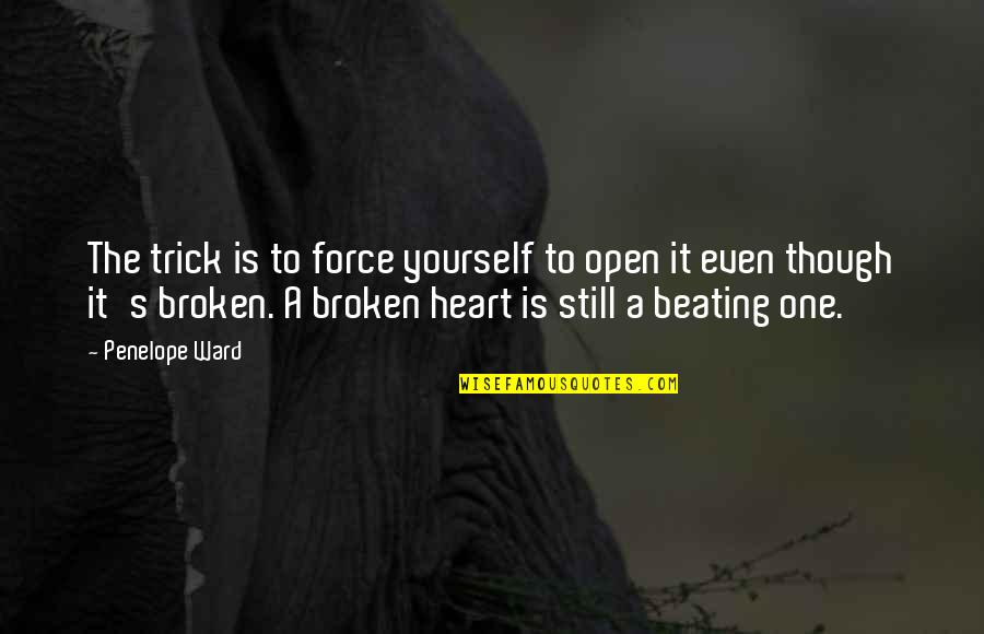 Penelope's Quotes By Penelope Ward: The trick is to force yourself to open