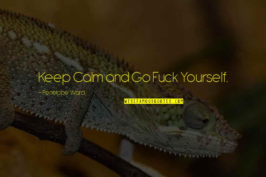 Penelope's Quotes By Penelope Ward: Keep Calm and Go Fuck Yourself.