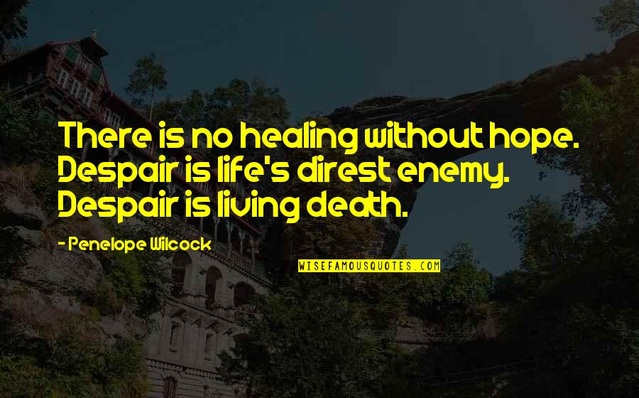 Penelope's Quotes By Penelope Wilcock: There is no healing without hope. Despair is