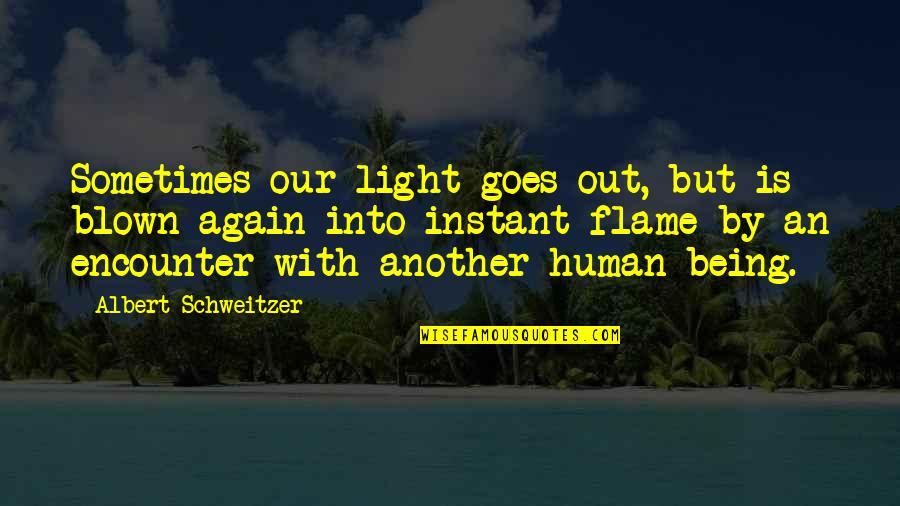 Peneus Quotes By Albert Schweitzer: Sometimes our light goes out, but is blown