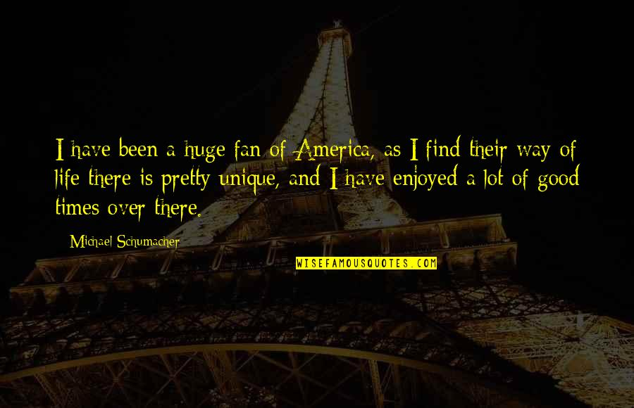 Peneus Quotes By Michael Schumacher: I have been a huge fan of America,