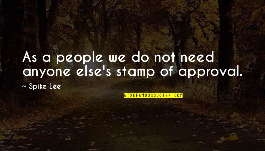 Peneus Quotes By Spike Lee: As a people we do not need anyone