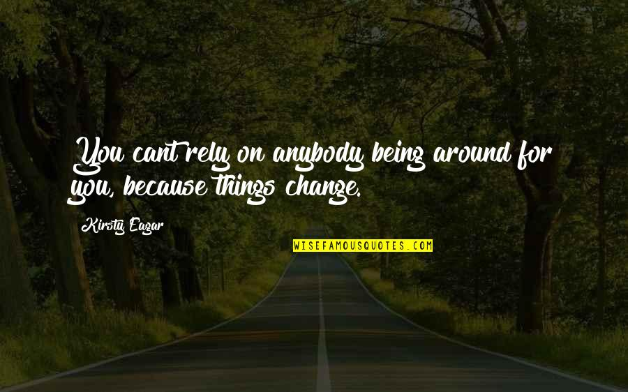 Penglai Quotes By Kirsty Eagar: You cant rely on anybody being around for