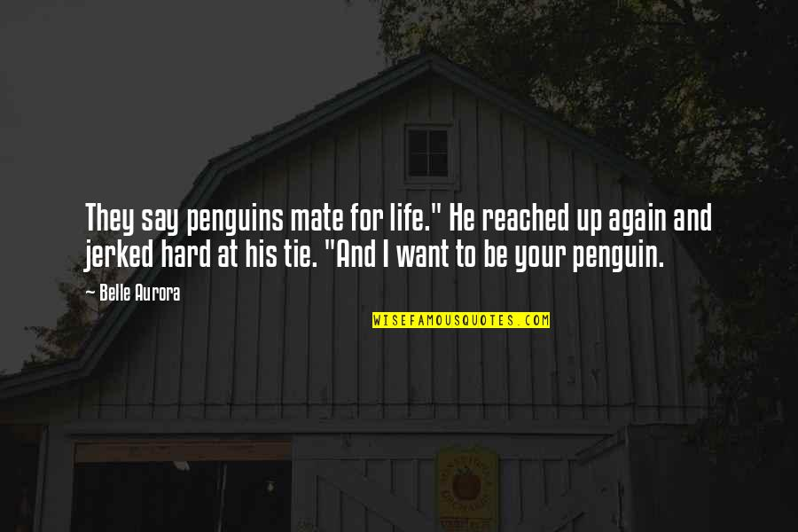 "Penguins Mate For Life Quotes By Belle Aurora: They say penguins mate for life."" He reached"