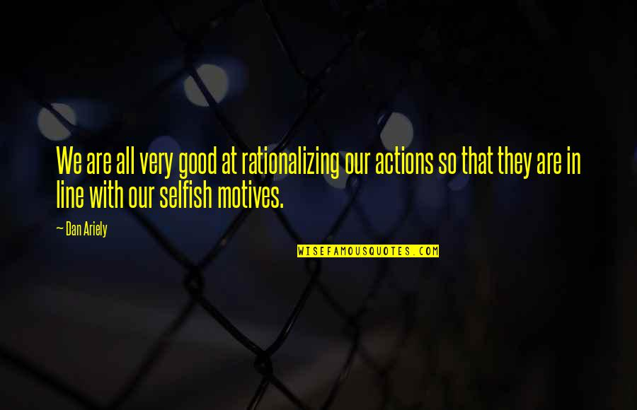 Penguins Of Madagascar Movie Private Quotes By Dan Ariely: We are all very good at rationalizing our