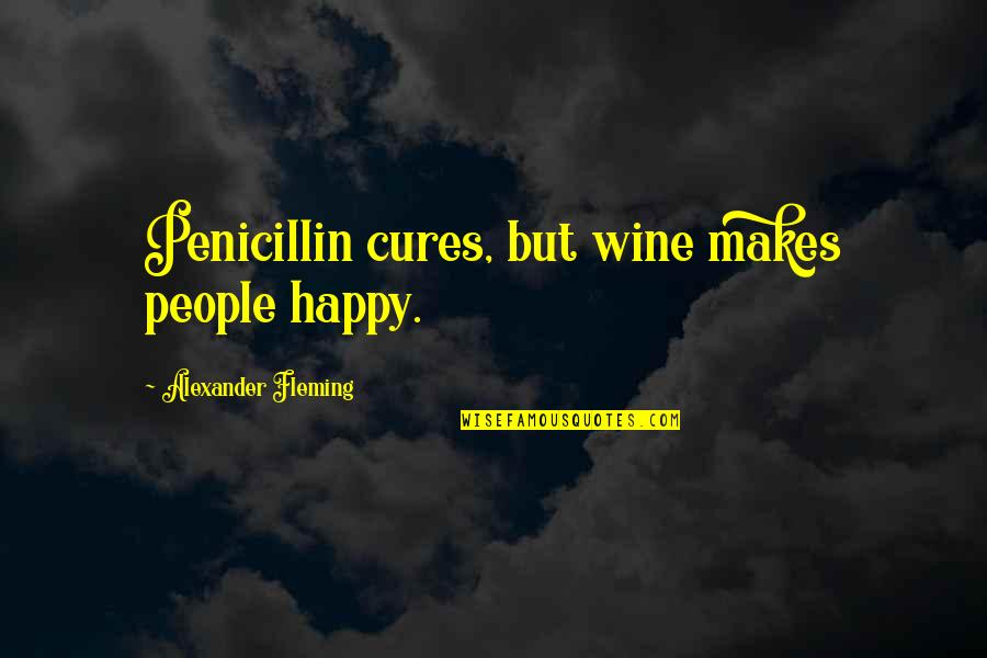 Penicillin By Alexander Fleming Quotes By Alexander Fleming: Penicillin cures, but wine makes people happy.