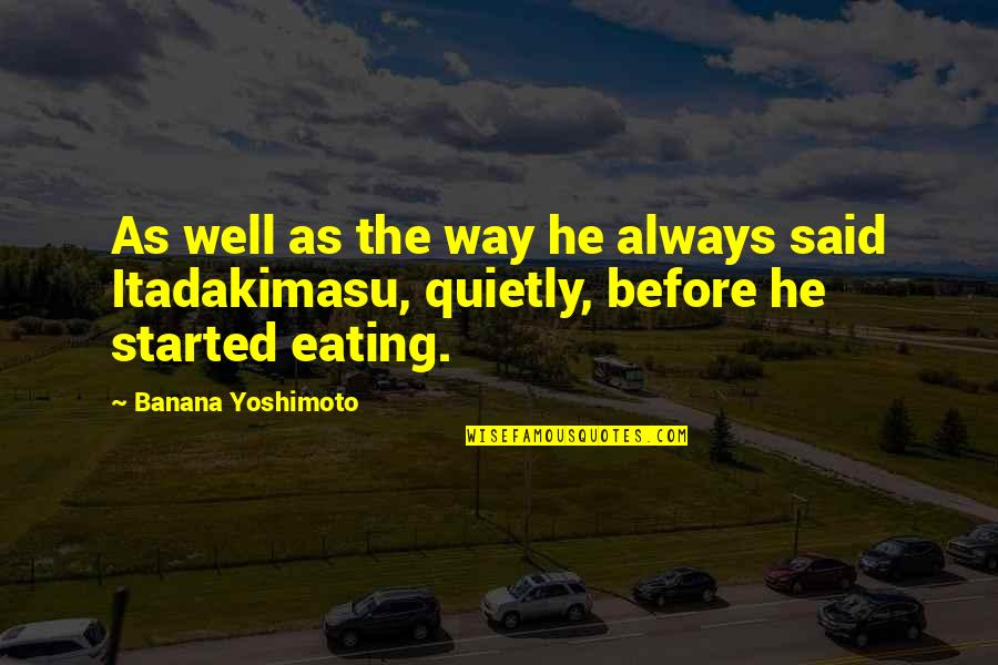 Penicillin By Alexander Fleming Quotes By Banana Yoshimoto: As well as the way he always said