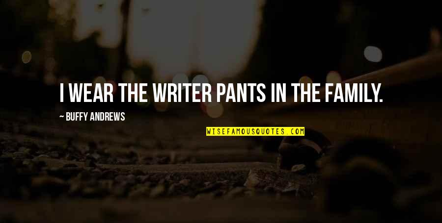 Penicillin By Alexander Fleming Quotes By Buffy Andrews: I wear the writer pants in the family.