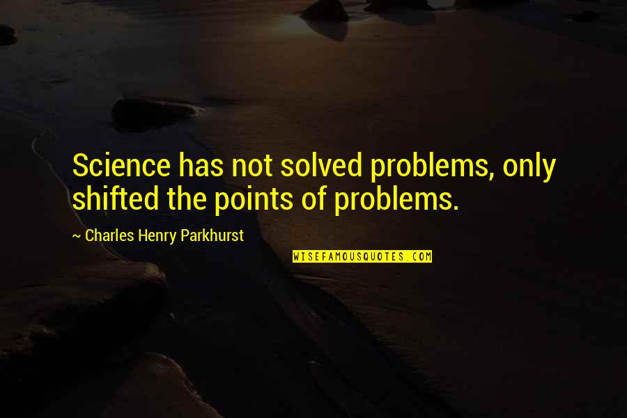 Penicillin By Alexander Fleming Quotes By Charles Henry Parkhurst: Science has not solved problems, only shifted the