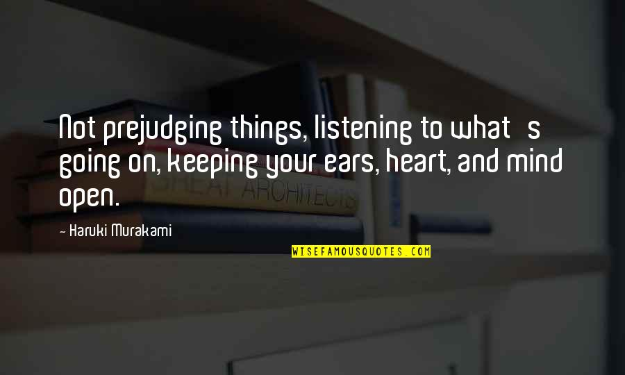 Penicillin By Alexander Fleming Quotes By Haruki Murakami: Not prejudging things, listening to what's going on,