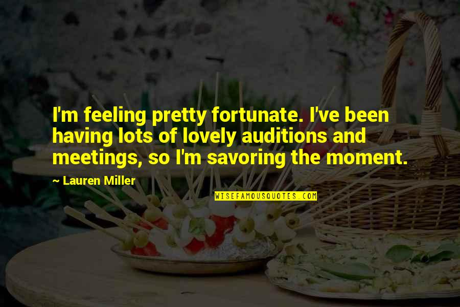 Penicillin By Alexander Fleming Quotes By Lauren Miller: I'm feeling pretty fortunate. I've been having lots