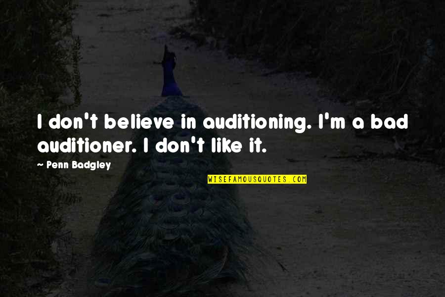 Penn Badgley Quotes By Penn Badgley: I don't believe in auditioning. I'm a bad