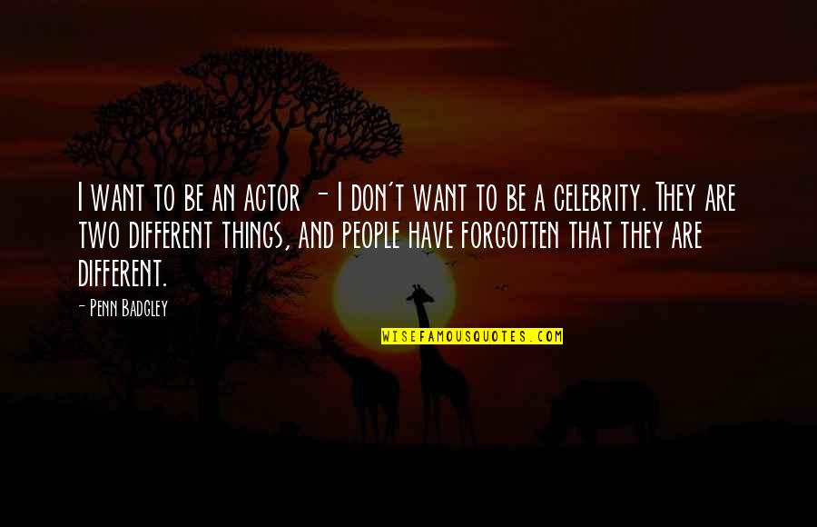 Penn Badgley Quotes By Penn Badgley: I want to be an actor - I