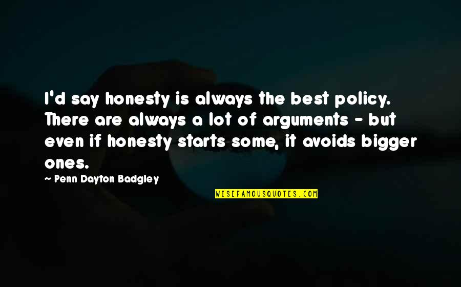 Penn Badgley Quotes By Penn Dayton Badgley: I'd say honesty is always the best policy.