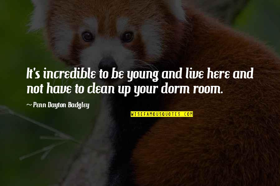 Penn Badgley Quotes By Penn Dayton Badgley: It's incredible to be young and live here