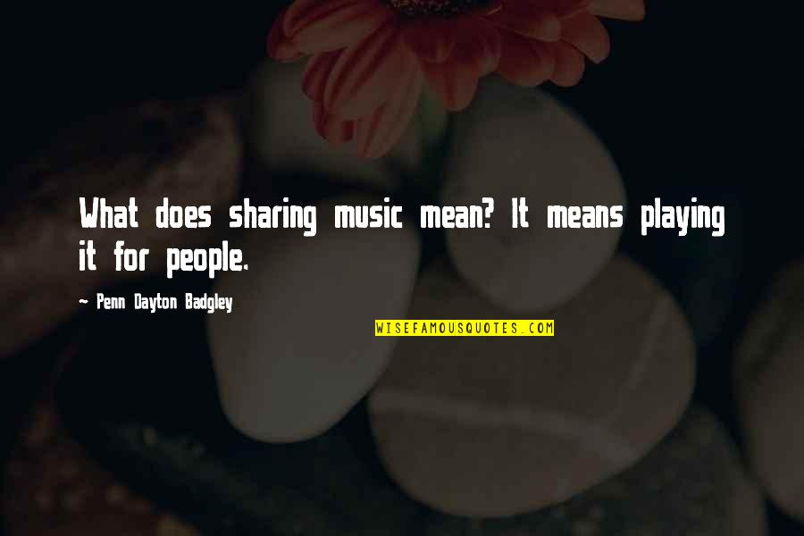 Penn Badgley Quotes By Penn Dayton Badgley: What does sharing music mean? It means playing