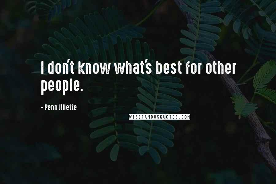 Penn Jillette quotes: I don't know what's best for other people.