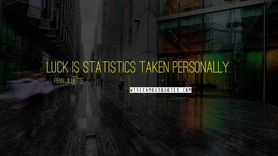 Penn Jillette quotes: Luck is statistics taken personally.