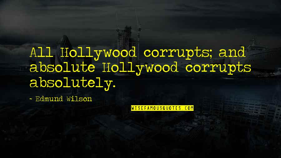 Pennies From Heaven Movie Quotes By Edmund Wilson: All Hollywood corrupts; and absolute Hollywood corrupts absolutely.
