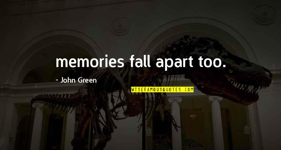 Penny Boards Quotes By John Green: memories fall apart too.