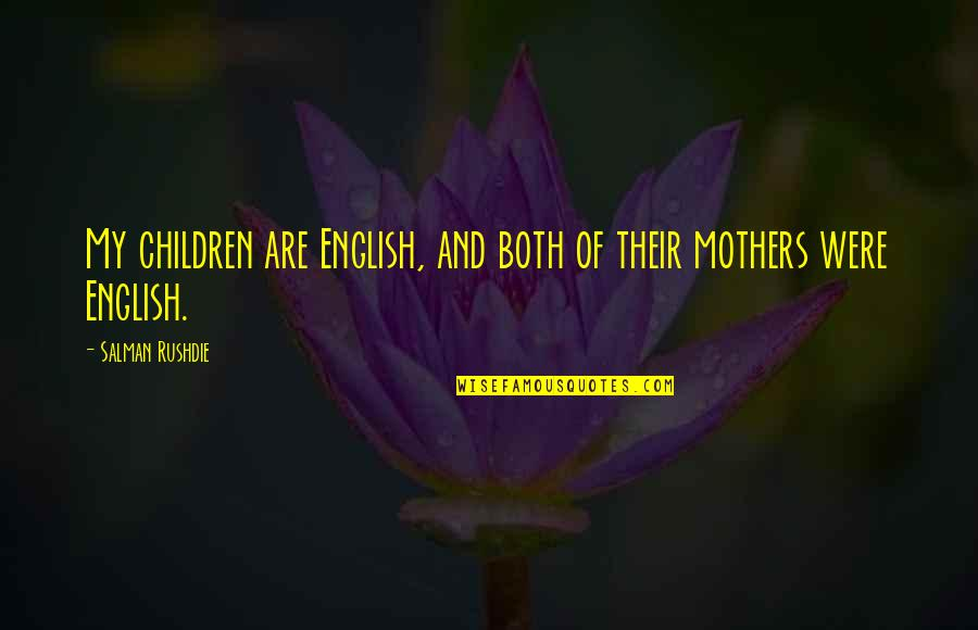 Penny Boards Quotes By Salman Rushdie: My children are English, and both of their